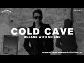 "New COLD CAVE <br/>""Oceans With No End"" <br/>Streaming Now!"