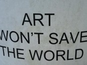 Art won't save the world… <br/>Hilarious Street Posters