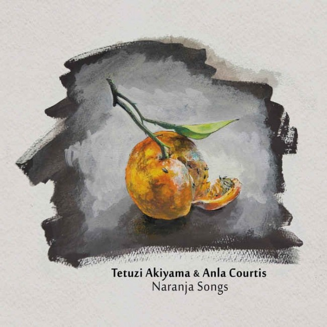 Tetuzi Akiyama & Anla Courtis - Naranja Songs (CVLT Nation)