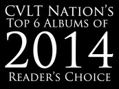CVLT Nation Top 6 Albums of 2014 Reader's Choice… Submit Your List Now!